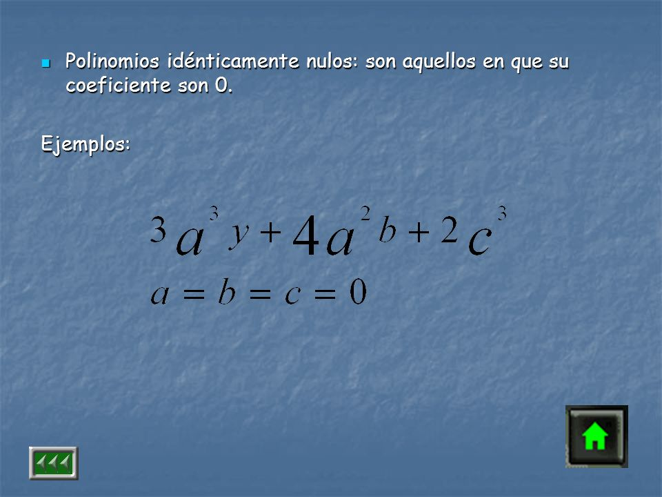 Polinomios idénticamente nulos: son aquellos en que su coeficiente son 0.