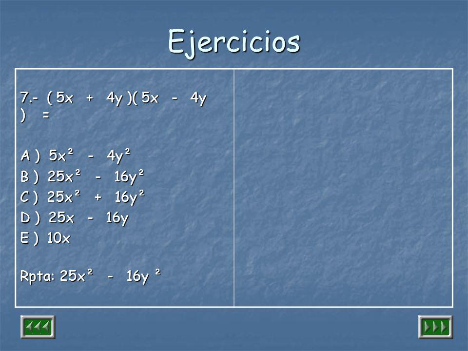 Ejercicios 7.- ( 5x + 4y )( 5x - 4y ) = A ) 5x² - 4y² B ) 25x² - 16y²