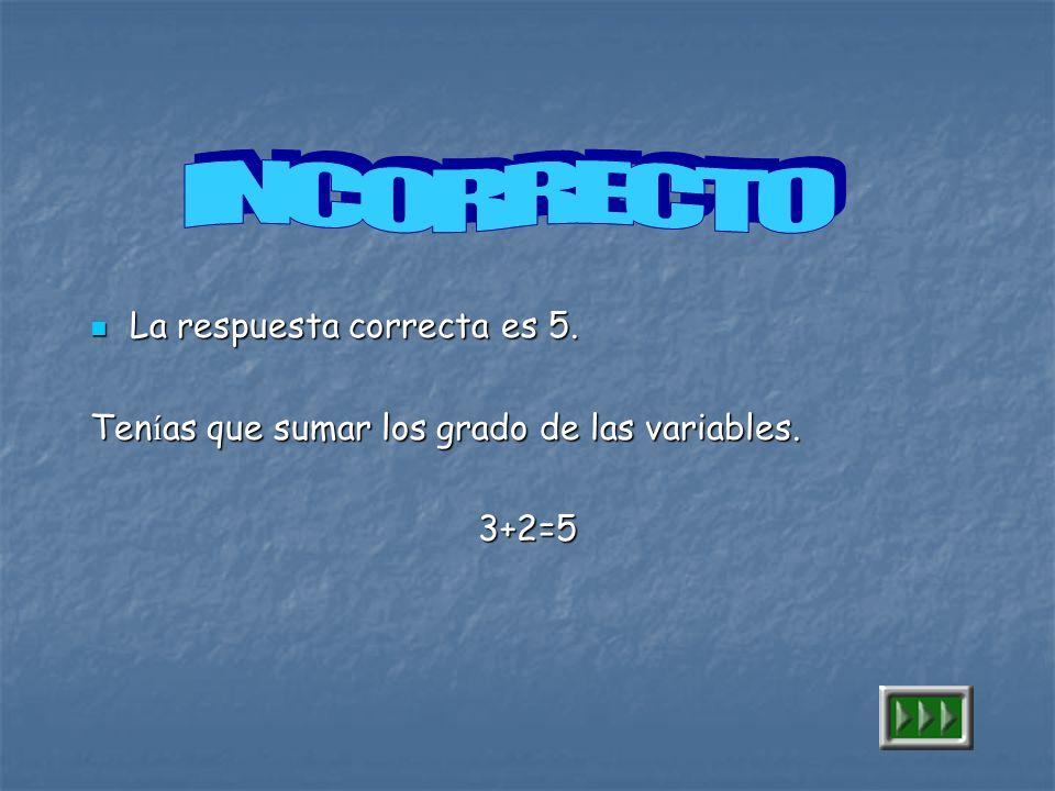 INCORRECTO La respuesta correcta es 5.