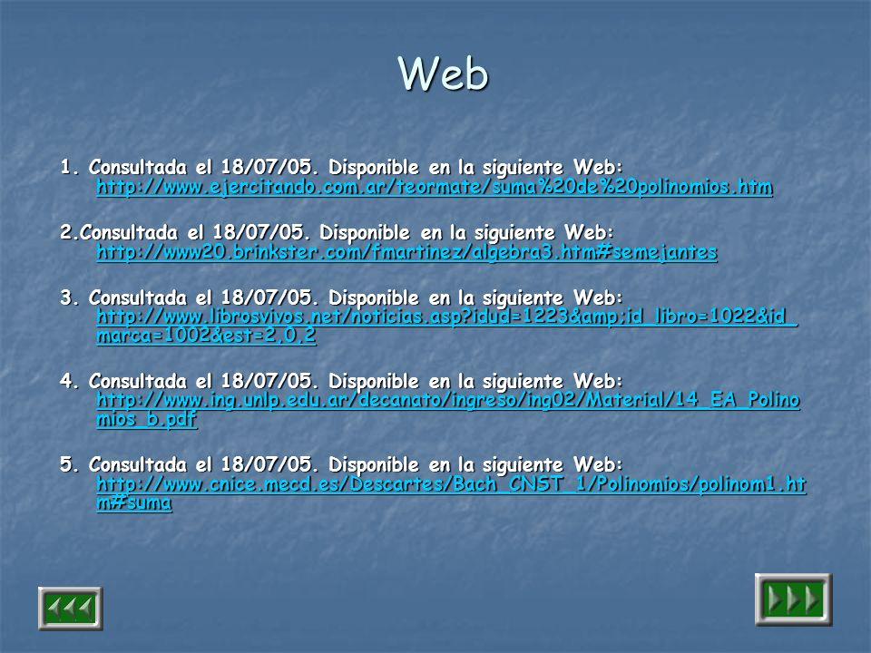 Web 1. Consultada el 18/07/05. Disponible en la siguiente Web: http://www.ejercitando.com.ar/teormate/suma%20de%20polinomios.htm.