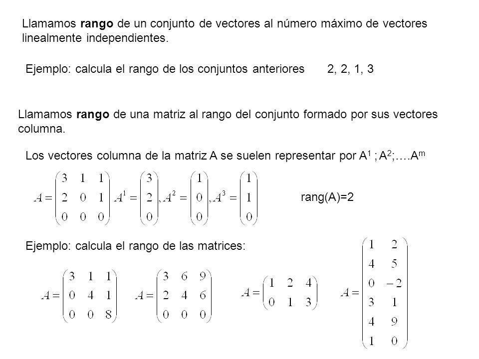 Llamamos rango de un conjunto de vectores al número máximo de vectores linealmente independientes.