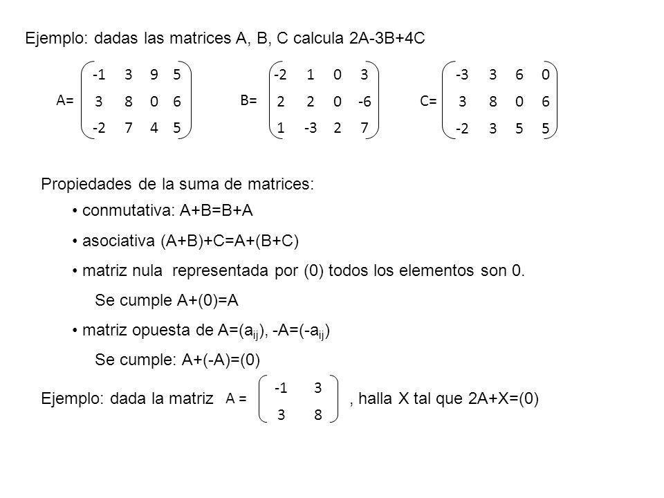 Ejemplo: dadas las matrices A, B, C calcula 2A-3B+4C