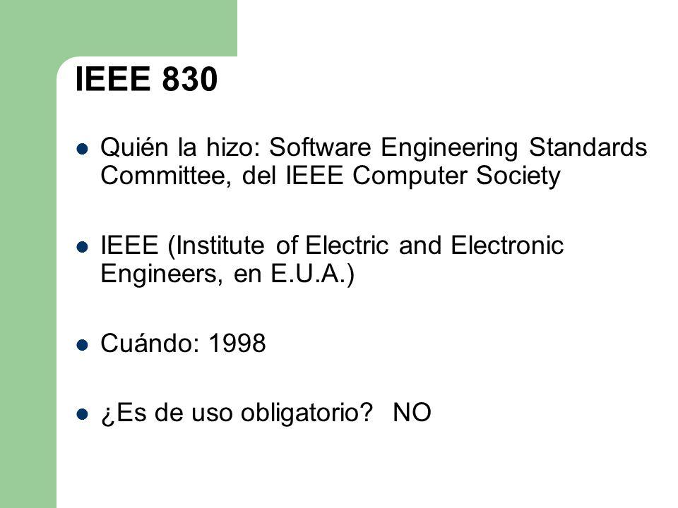 IEEE 830 Quién la hizo: Software Engineering Standards Committee, del IEEE Computer Society.