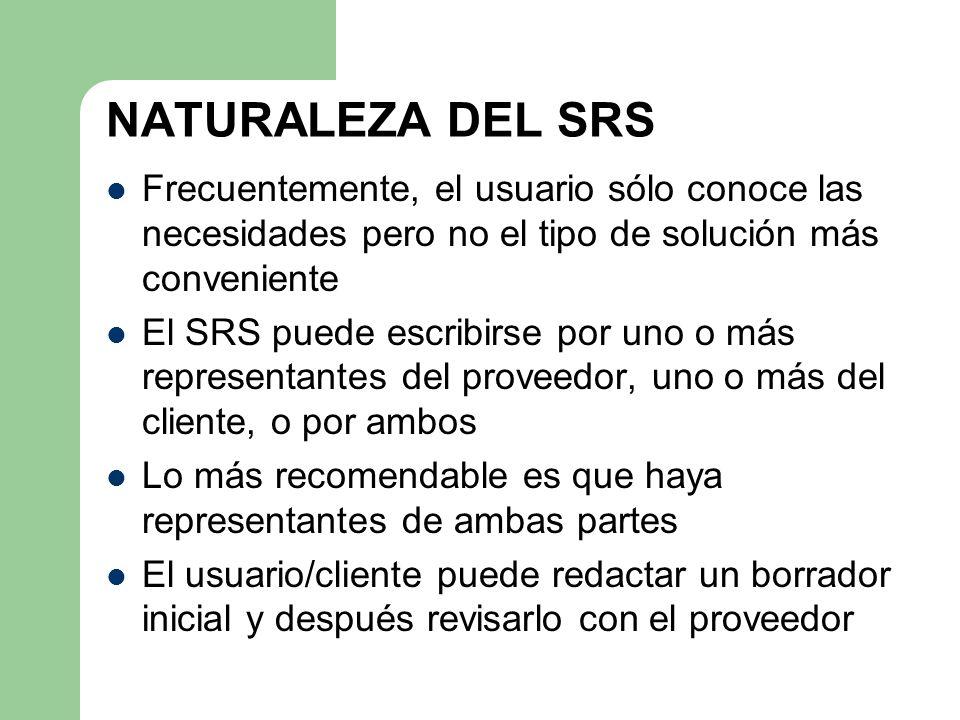 NATURALEZA DEL SRS Frecuentemente, el usuario sólo conoce las necesidades pero no el tipo de solución más conveniente.