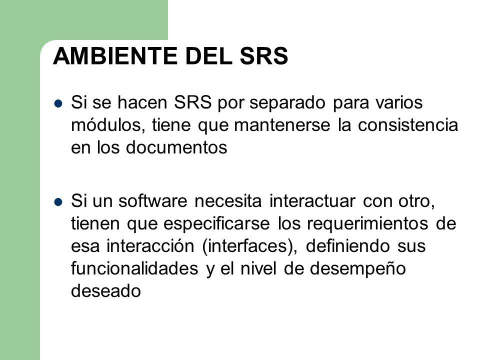 AMBIENTE DEL SRS Si se hacen SRS por separado para varios módulos, tiene que mantenerse la consistencia en los documentos.
