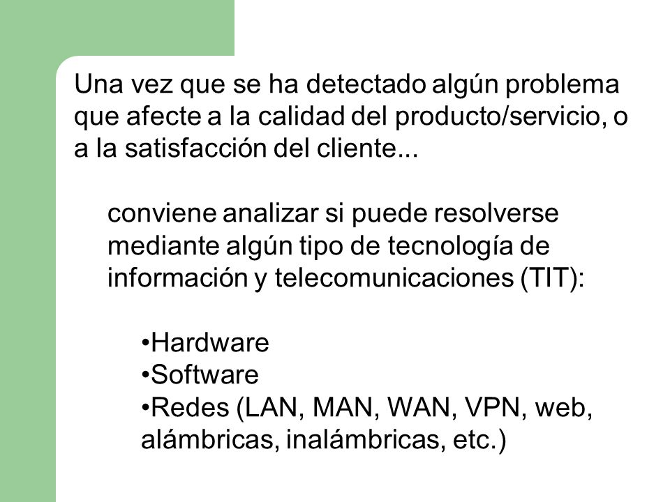 Una vez que se ha detectado algún problema que afecte a la calidad del producto/servicio, o a la satisfacción del cliente...