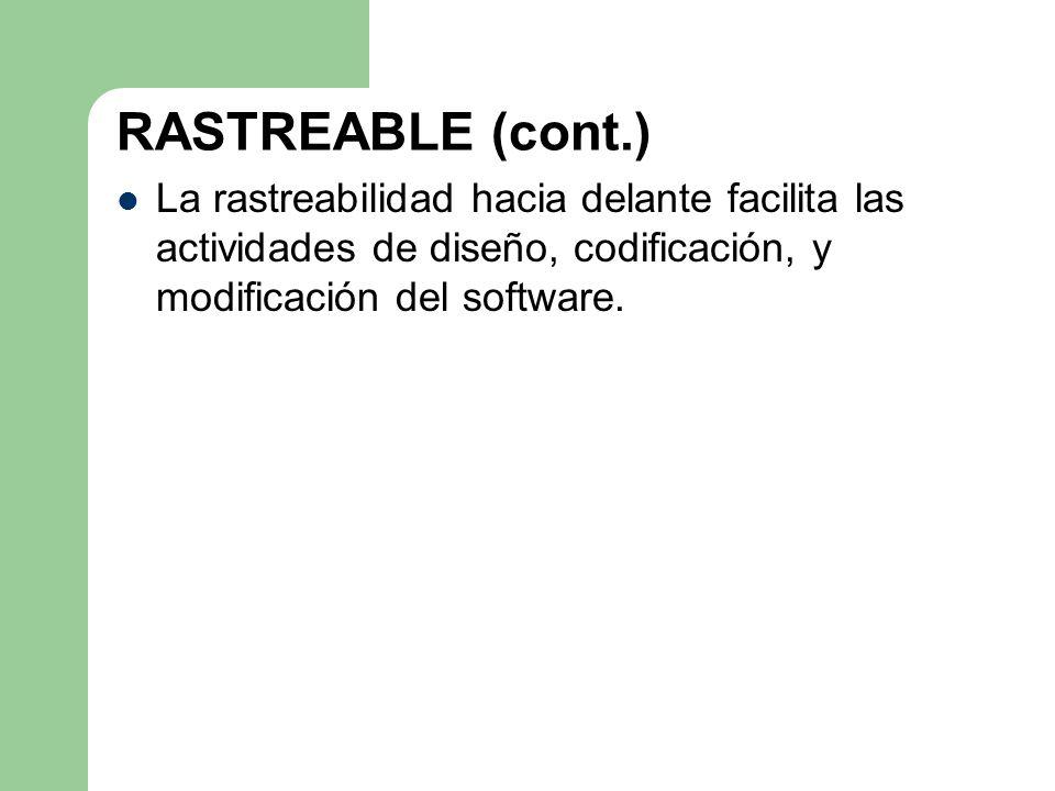RASTREABLE (cont.) La rastreabilidad hacia delante facilita las actividades de diseño, codificación, y modificación del software.