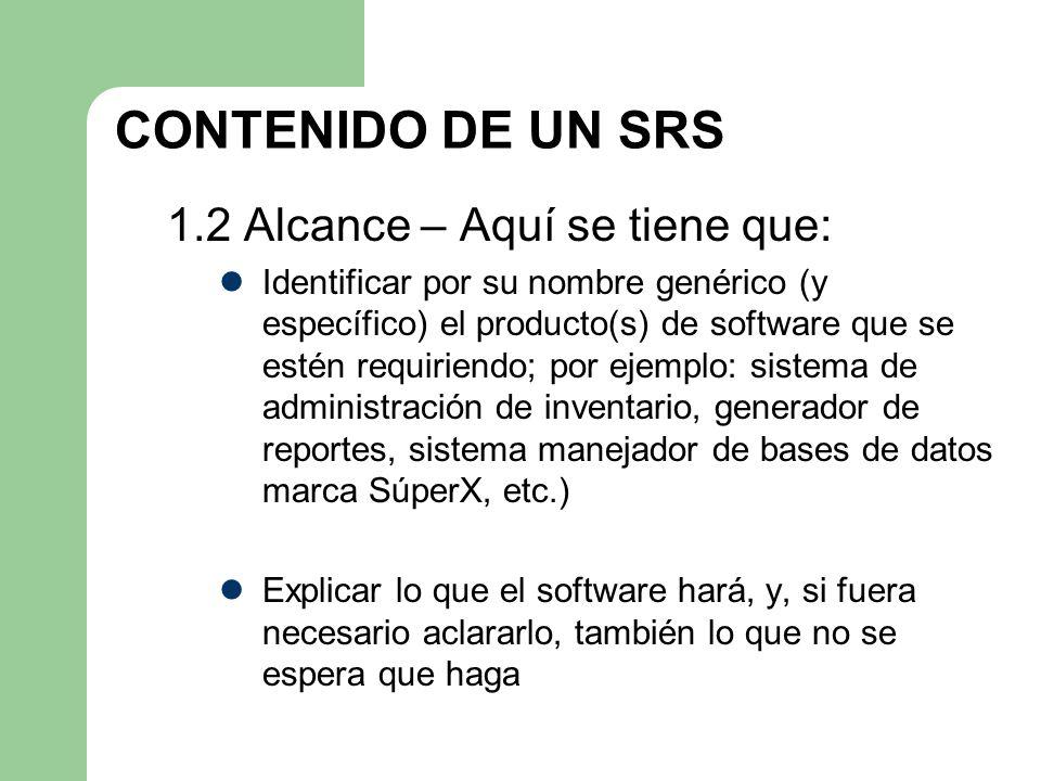 CONTENIDO DE UN SRS 1.2 Alcance – Aquí se tiene que: