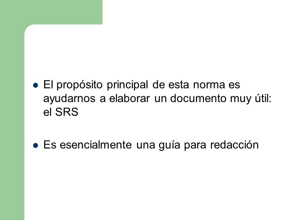 El propósito principal de esta norma es ayudarnos a elaborar un documento muy útil: el SRS