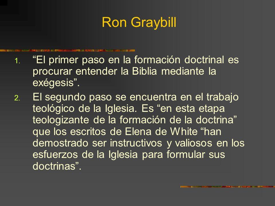 Ron Graybill El primer paso en la formación doctrinal es procurar entender la Biblia mediante la exégesis .