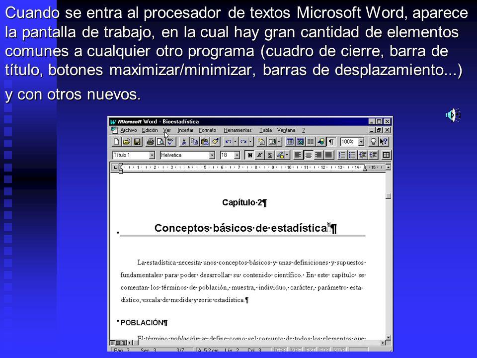 Cuando se entra al procesador de textos Microsoft Word, aparece la pantalla de trabajo, en la cual hay gran cantidad de elementos comunes a cualquier otro programa (cuadro de cierre, barra de título, botones maximizar/minimizar, barras de desplazamiento...) y con otros nuevos.