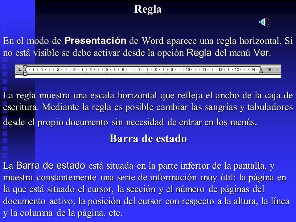 Regla En el modo de Presentación de Word aparece una regla horizontal. Si no está visible se debe activar desde la opción Regla del menú Ver.