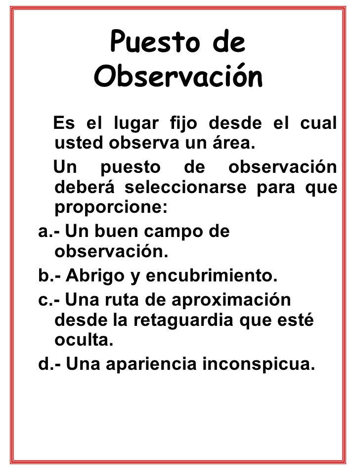 Puesto de Observación Es el lugar fijo desde el cual usted observa un área. Un puesto de observación deberá seleccionarse para que proporcione: