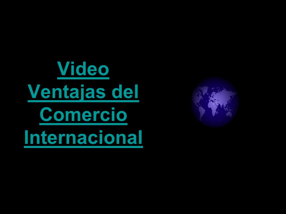 Video Ventajas del Comercio Internacional