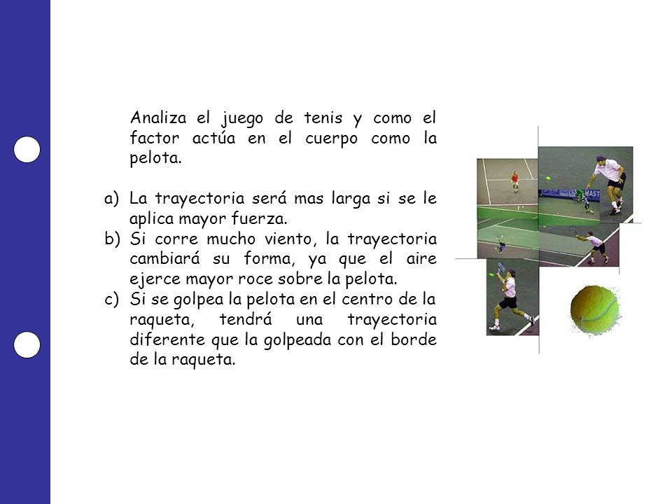 Analiza el juego de tenis y como el factor actúa en el cuerpo como la pelota.