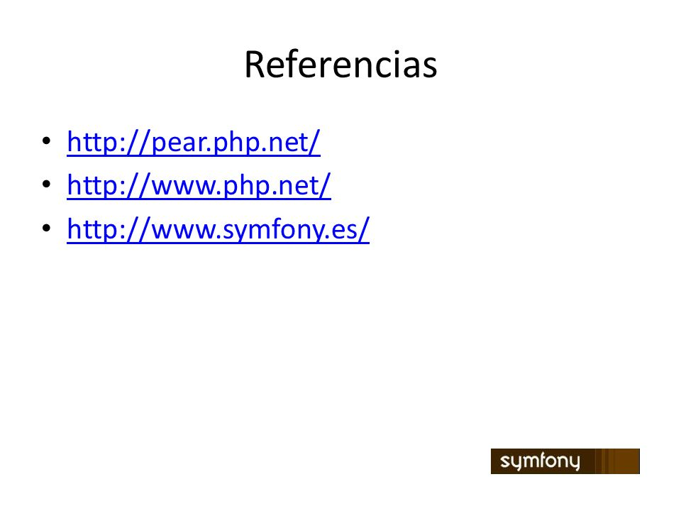 Referencias http://pear.php.net/ http://www.php.net/