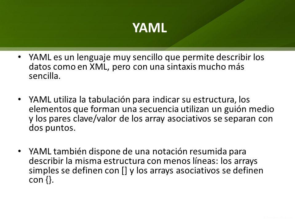 YAML YAML es un lenguaje muy sencillo que permite describir los datos como en XML, pero con una sintaxis mucho más sencilla.