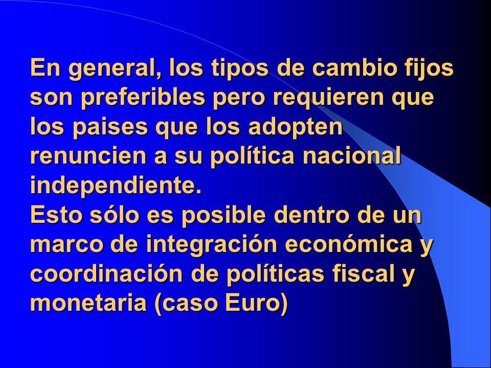 En general, los tipos de cambio fijos son preferibles pero requieren que los paises que los adopten renuncien a su política nacional independiente.