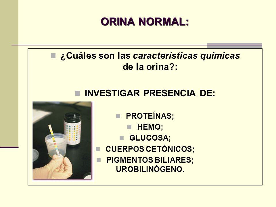INVESTIGAR PRESENCIA DE: PIGMENTOS BILIARES; UROBILINÓGENO.