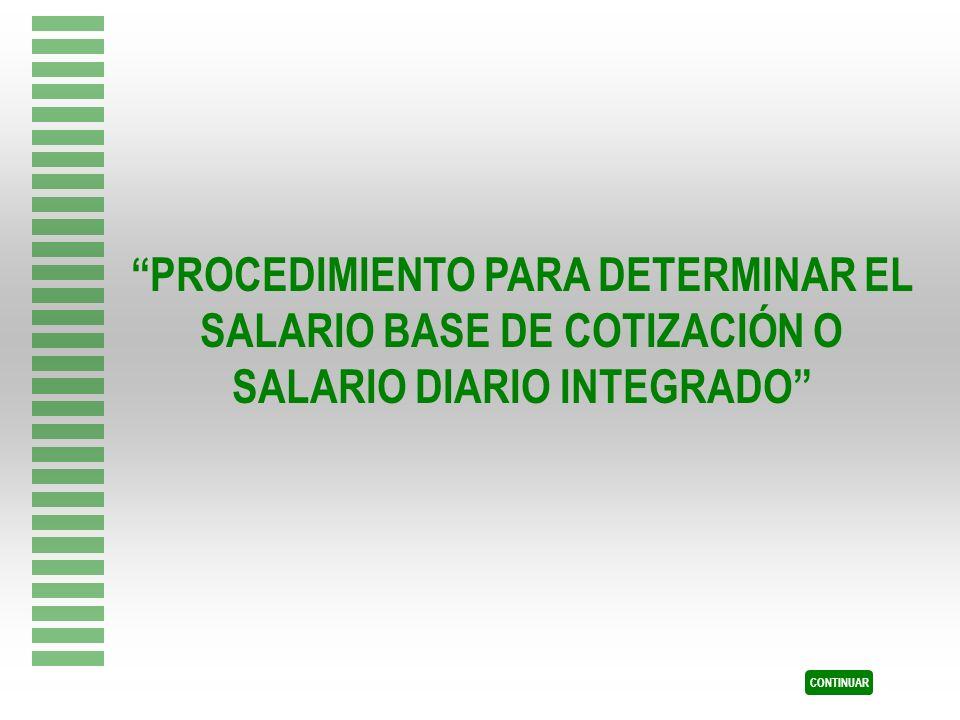 PROCEDIMIENTO PARA DETERMINAR EL SALARIO BASE DE COTIZACIÓN O SALARIO DIARIO INTEGRADO
