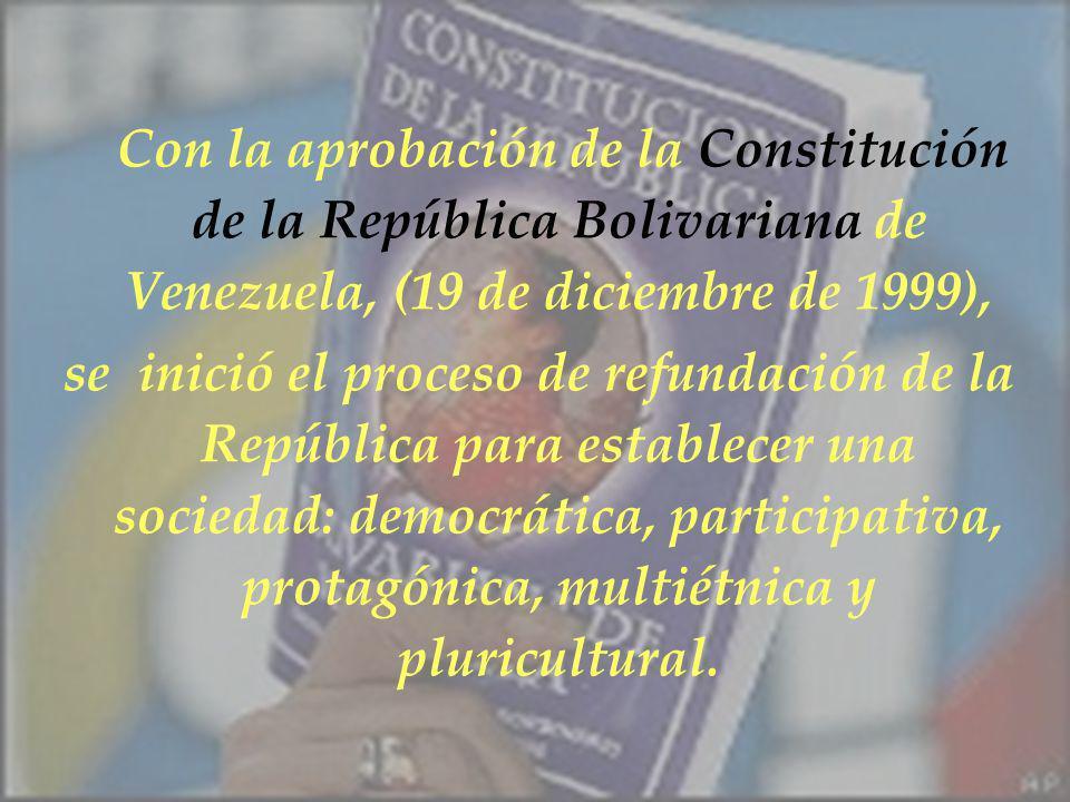Con la aprobación de la Constitución de la República Bolivariana de Venezuela, (19 de diciembre de 1999),