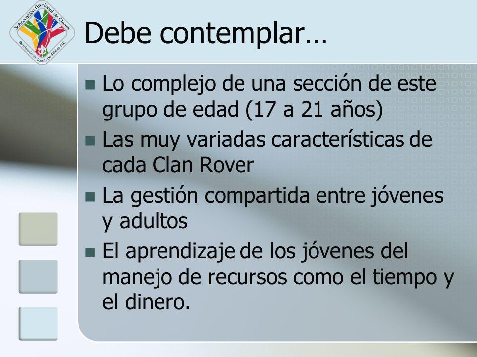 Debe contemplar… Lo complejo de una sección de este grupo de edad (17 a 21 años) Las muy variadas características de cada Clan Rover.