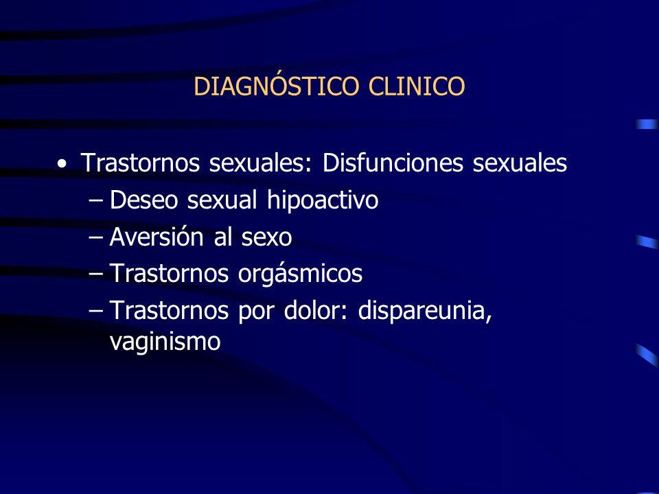 DIAGNÓSTICO CLINICO Trastornos sexuales: Disfunciones sexuales. Deseo sexual hipoactivo. Aversión al sexo.