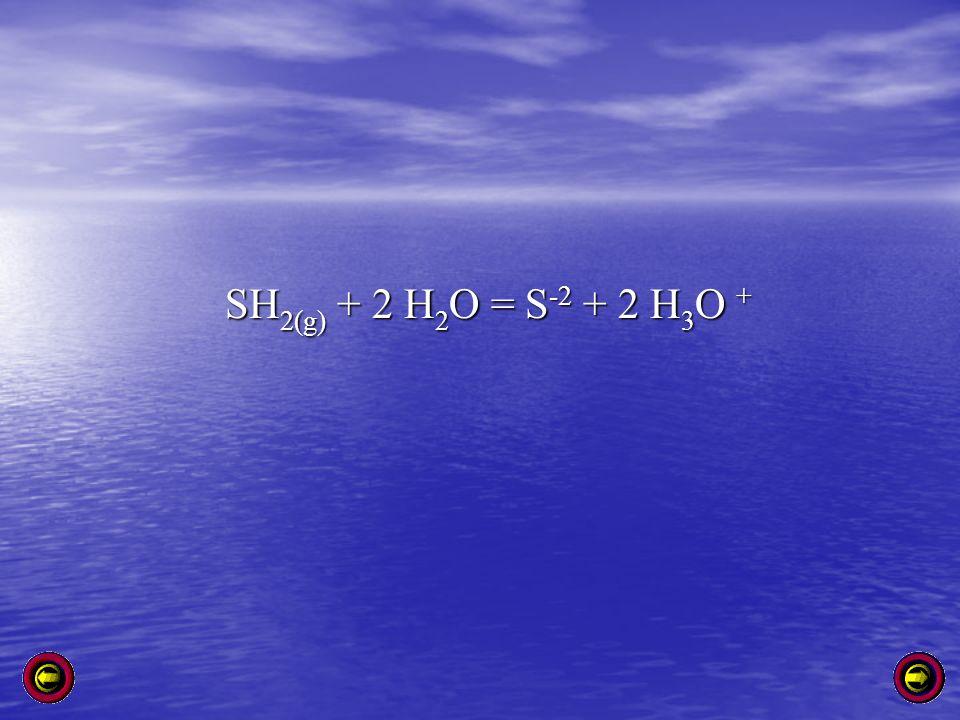 SH2(g) + 2 H2O = S-2 + 2 H3O +