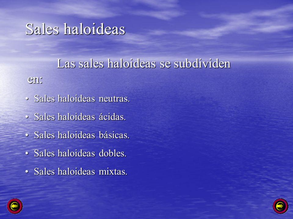 Sales haloideas Las sales haloideas se subdividen en: