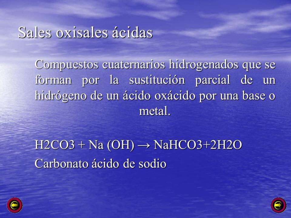 Sales oxisales ácidas H2CO3 + Na (OH) → NaHCO3+2H2O