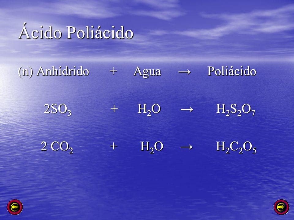 Ácido Poliácido (n) Anhídrido + Agua → Poliácido 2SO3 + H2O → H2S2O7