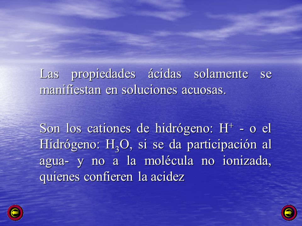 Las propiedades ácidas solamente se manifiestan en soluciones acuosas.