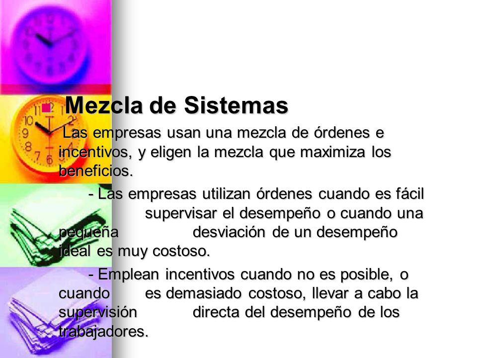 Mezcla de Sistemas Las empresas usan una mezcla de órdenes e incentivos, y eligen la mezcla que maximiza los beneficios.