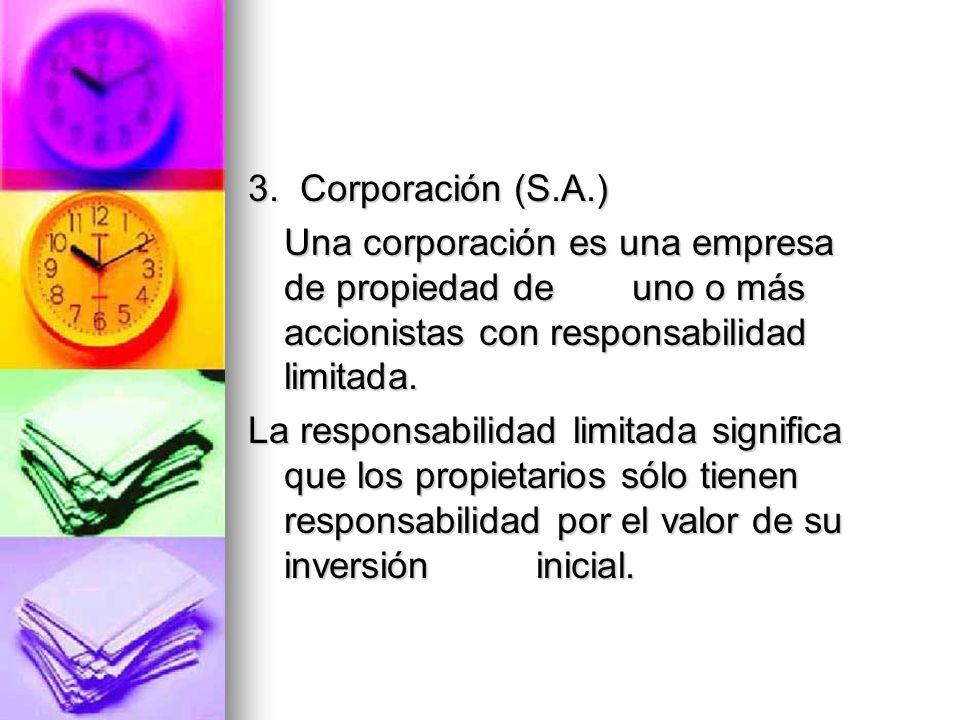 3. Corporación (S.A.) Una corporación es una empresa de propiedad de uno o más accionistas con responsabilidad limitada.