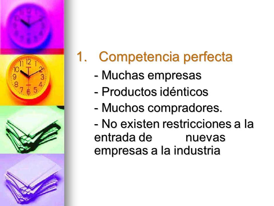 1. Competencia perfecta - Muchas empresas - Productos idénticos