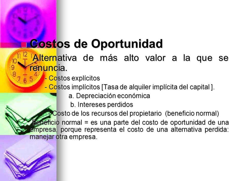 Costos de Oportunidad Alternativa de más alto valor a la que se renuncia. - Costos explícitos.