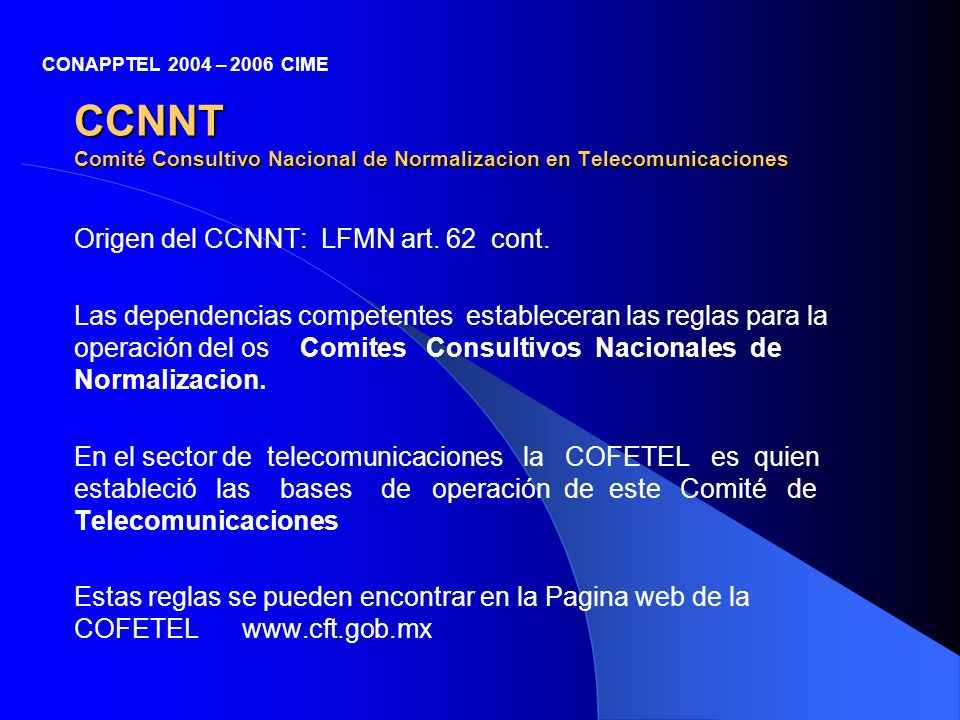 CONAPPTEL 2004 – 2006 CIME CCNNT Comité Consultivo Nacional de Normalizacion en Telecomunicaciones.