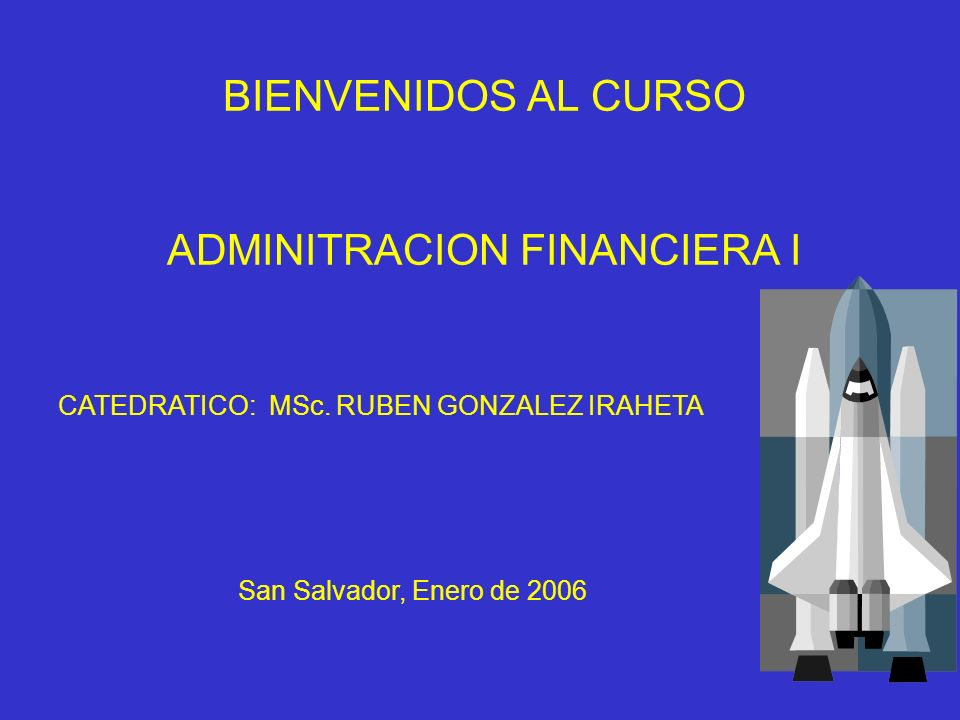 BIENVENIDOS AL CURSO ADMINITRACION FINANCIERA I