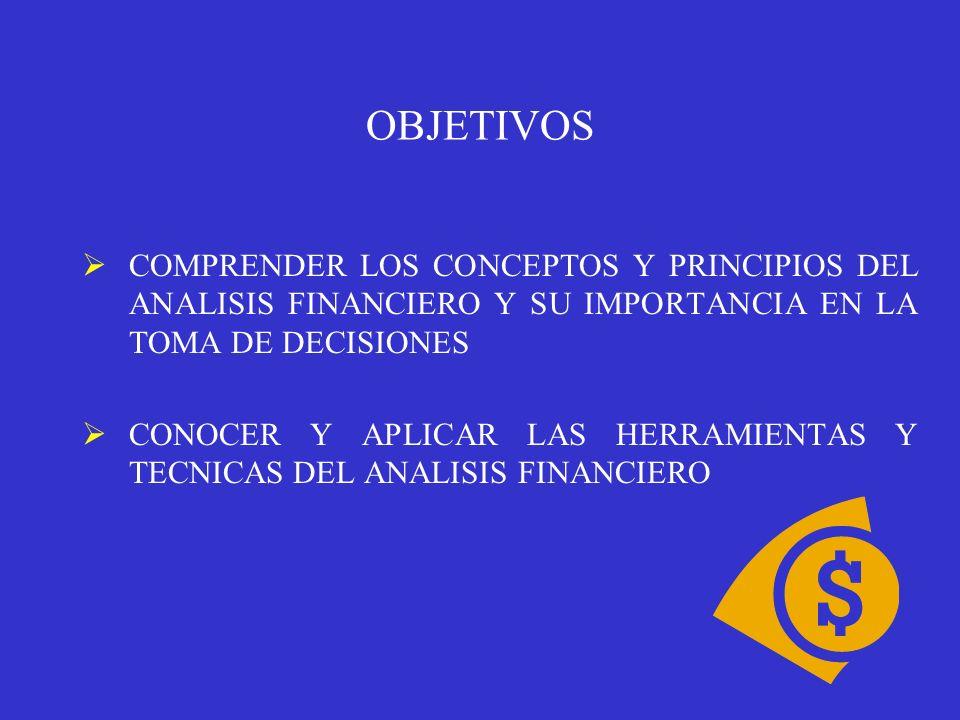 OBJETIVOS COMPRENDER LOS CONCEPTOS Y PRINCIPIOS DEL ANALISIS FINANCIERO Y SU IMPORTANCIA EN LA TOMA DE DECISIONES.
