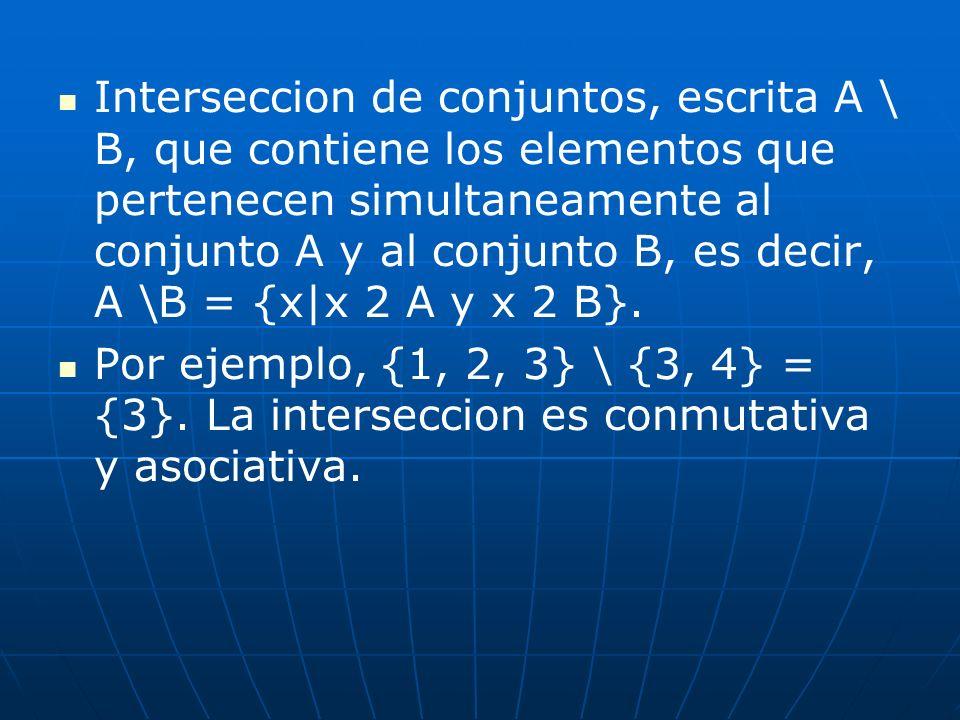 Interseccion de conjuntos, escrita A \ B, que contiene los elementos que pertenecen simultaneamente al conjunto A y al conjunto B, es decir, A \B = {x|x 2 A y x 2 B}.
