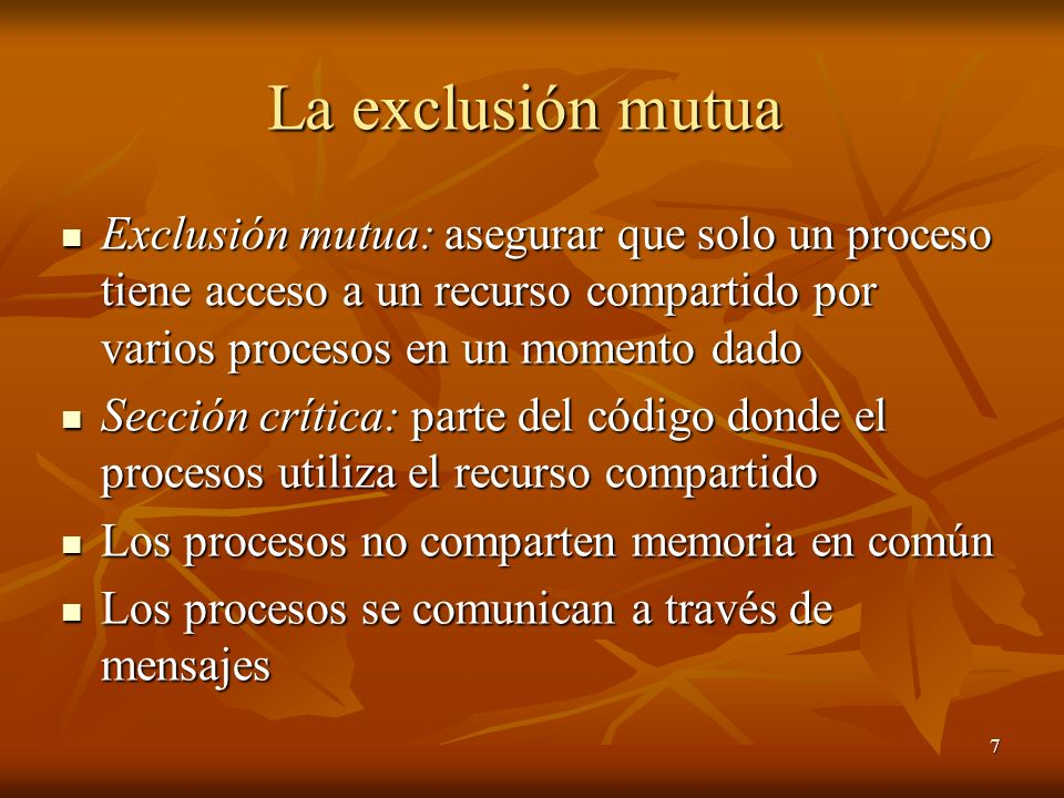 La exclusión mutua Exclusión mutua: asegurar que solo un proceso tiene acceso a un recurso compartido por varios procesos en un momento dado.