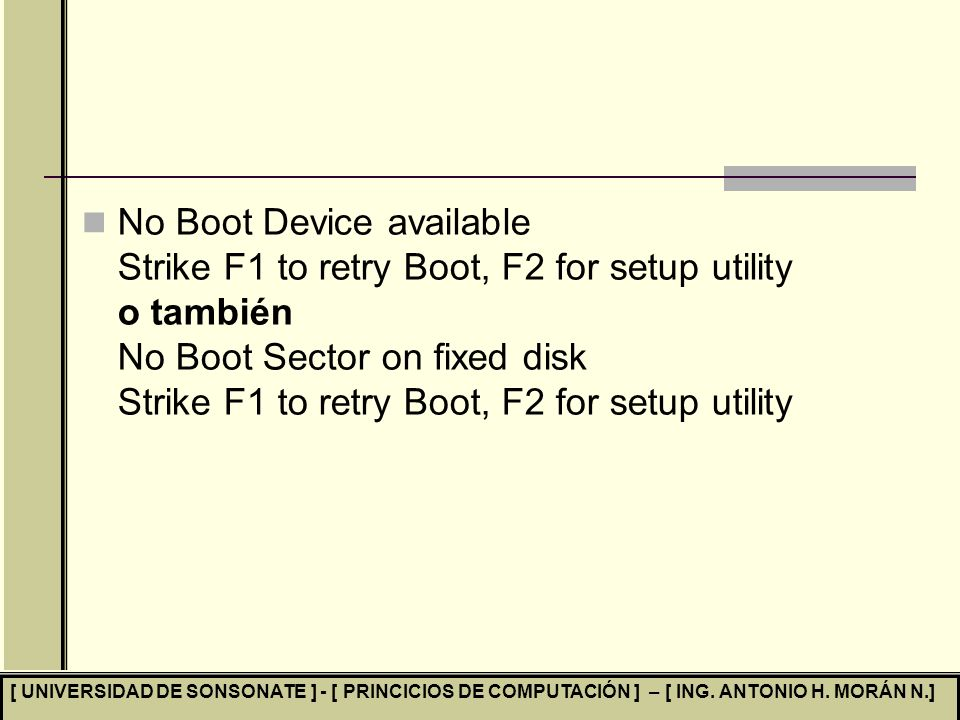 No Boot Device available Strike F1 to retry Boot, F2 for setup utility o también No Boot Sector on fixed disk Strike F1 to retry Boot, F2 for setup utility