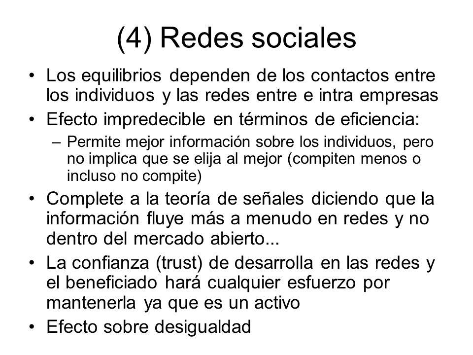 (4) Redes sociales Los equilibrios dependen de los contactos entre los individuos y las redes entre e intra empresas.