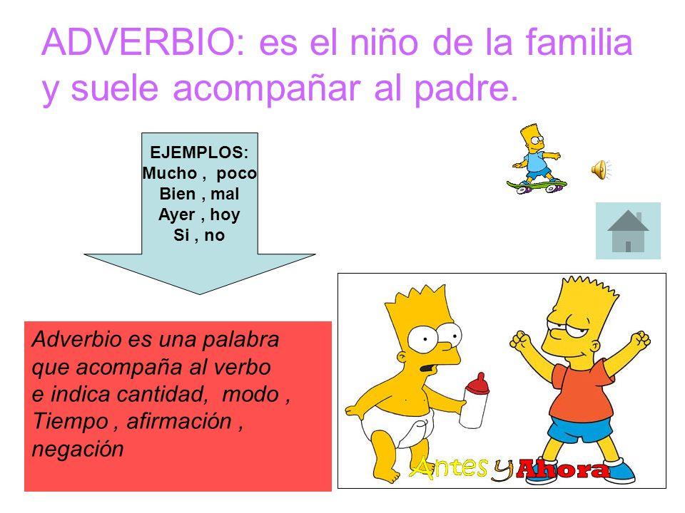ADVERBIO: es el niño de la familia y suele acompañar al padre.
