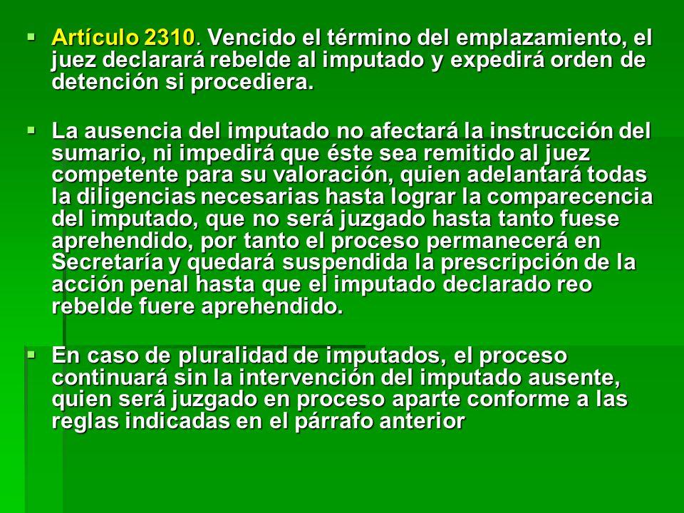 Artículo 2310. Vencido el término del emplazamiento, el juez declarará rebelde al imputado y expedirá orden de detención si procediera.