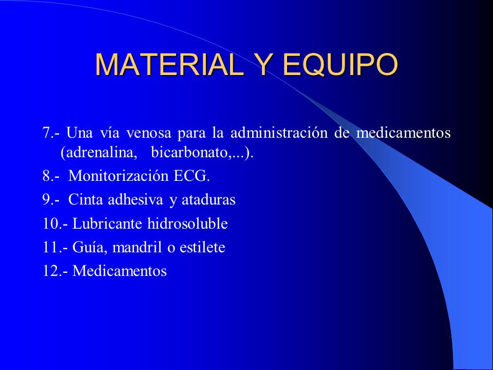 MATERIAL Y EQUIPO 7.- Una vía venosa para la administración de medicamentos (adrenalina, bicarbonato,...).