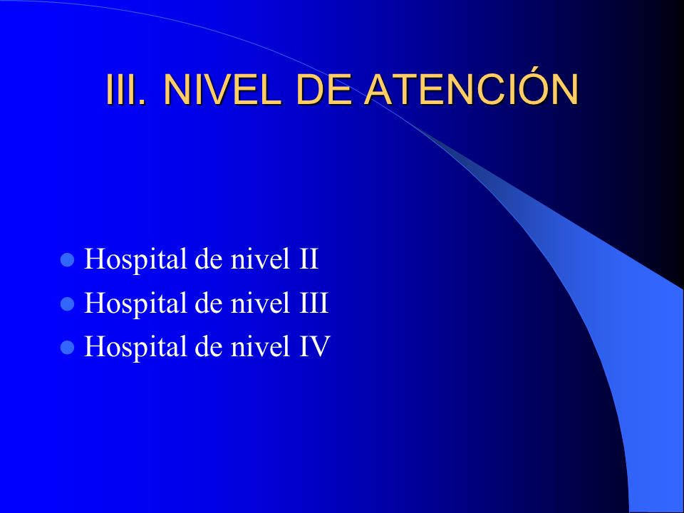 III. NIVEL DE ATENCIÓN Hospital de nivel II Hospital de nivel III