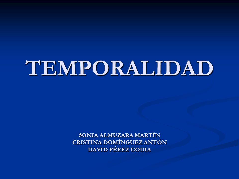 TEMPORALIDAD SONIA ALMUZARA MARTÍN CRISTINA DOMÍNGUEZ ANTÓN DAVID PÉREZ GODIA