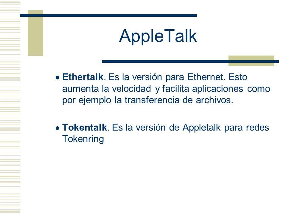 AppleTalk Ethertalk. Es la versión para Ethernet. Esto aumenta la velocidad y facilita aplicaciones como por ejemplo la transferencia de archivos.