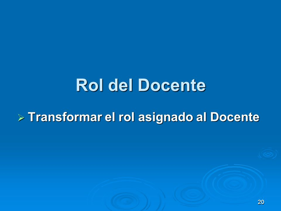 Rol del Docente Transformar el rol asignado al Docente